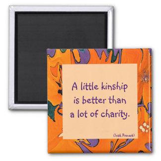 Irish proverb. Kinship vs charity message Magnet
