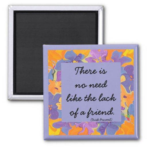 Irish proverb. There is no need like..lack friend Fridge Magnets