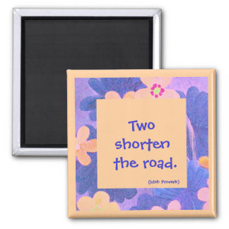 Irish Proverb. Two shorten the road. Magnet