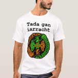 Irish Saying with Knotwork T-Shirt