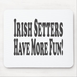 Irish Setters Have More Fun! Mouse Pad