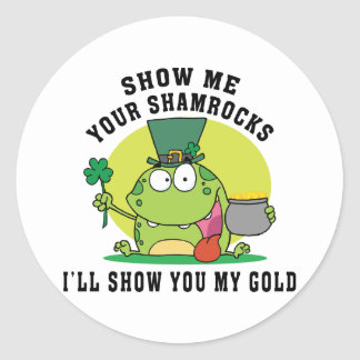 Irish Show Me Your Shamrocks I'll Show You My Gold Classic Round Sticker