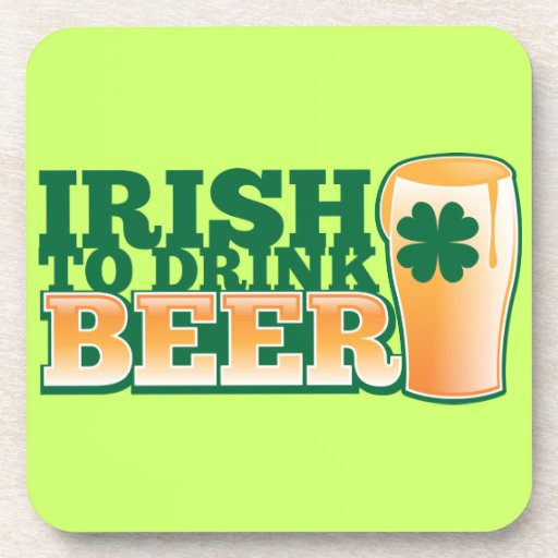 Irish to DRINK BEER! from The Beer Shop Beverage Coaster