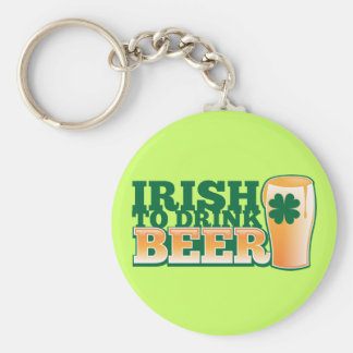 Irish to DRINK BEER! from The Beer Shop Keychain