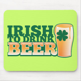 Irish to DRINK BEER! from The Beer Shop Mouse Pad