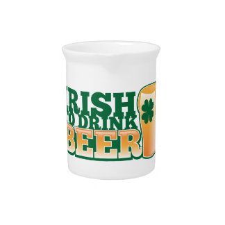 Irish to DRINK BEER! from The Beer Shop Pitcher