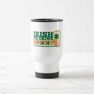 Irish to DRINK BEER! from The Beer Shop Travel Mug