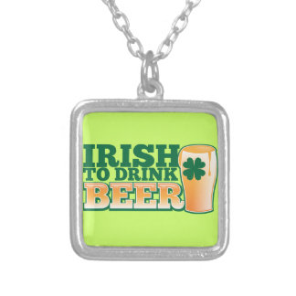 Irish to drink BEER! Silver Plated Necklace