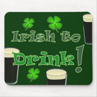 Irish to Drink - for St Patricks Mouse Pad