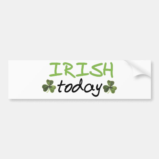 Irish Today Design! Bumper Sticker