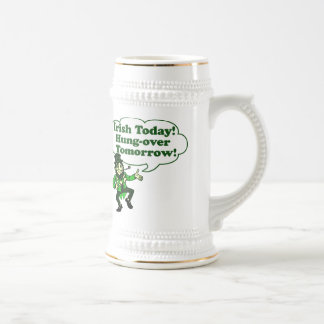 Irish Today Hung-over Tomorrow Beer Stein