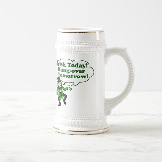 Irish Today Hung-over Tomorrow Beer Stein