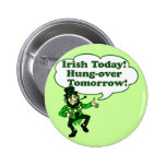 Irish Today Hung-over Tomorrow Buttons