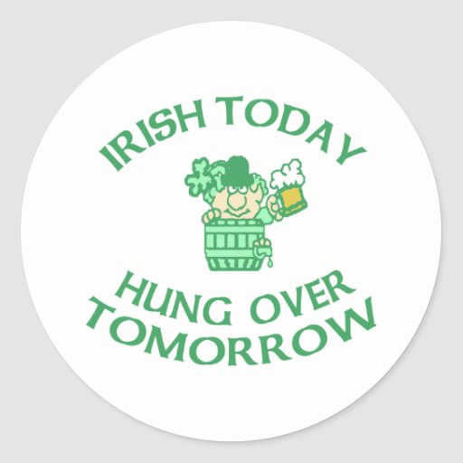 Irish Today Hung Over Tomorrow Classic Round Sticker