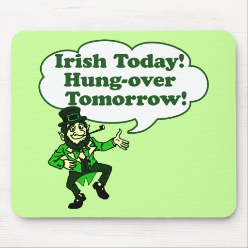 Irish Today Hung-over Tomorrow Mouse Pad