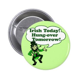 Irish Today Hung-over Tomorrow Pinback Button