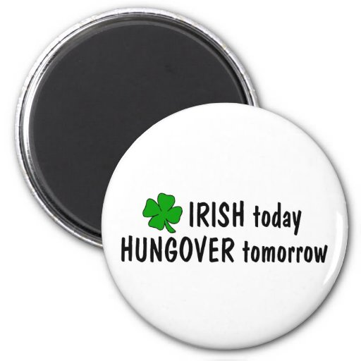 Irish Today Hungover Tomorrow 2 Inch Round Magnet