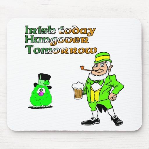 Irish Today Hungover Tomorrow Mouse Pad