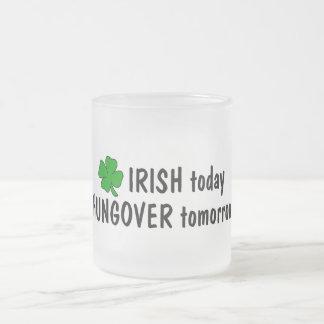 Irish Today Hungover Tomorrow 10 Oz Frosted Glass Coffee Mug