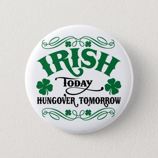 Irish Today Hungover Tomorrow Pinback Button