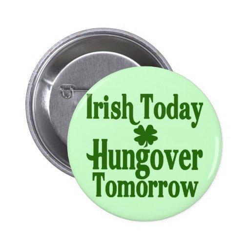 Irish Today Hungover Tomorrow Pinback Buttons