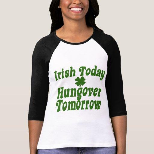 Irish Today Hungover Tomorrow Shirts