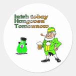 Irish Today Hungover Tomorrow Classic Round Sticker