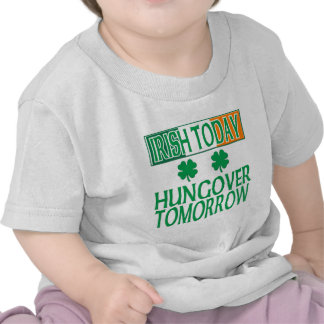 Irish Today, Hungover Tomorrow Tshirts