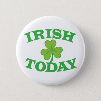IRISH Today St Patricks day design Button