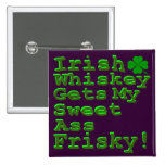 Irish Whiskey Gets My Sweet A$$ Frisky Button