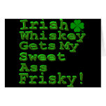 Irish Whiskey Gets My Sweet A$$ Frisky Greeting Cards