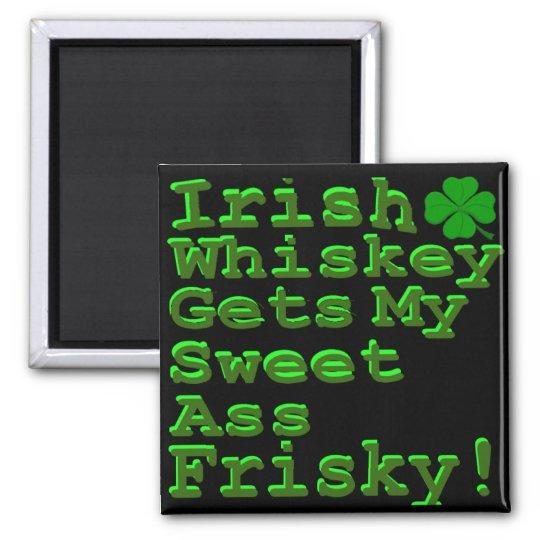 Irish Whiskey Gets My Sweet A$$ Frisky Magnet