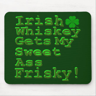 Irish Whiskey Gets My Sweet A$$ Frisky Mouse Pad