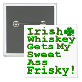 Irish Whiskey Gets My Sweet A$$ Frisky Pinback Button