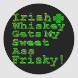 Irish Whiskey Gets My Sweet A$$ Frisky Stickers