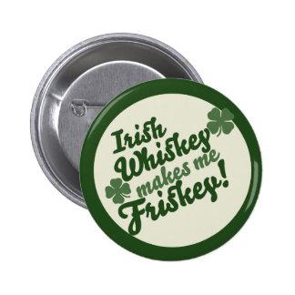 Irish Whiskey makes me friskey Pinback Button