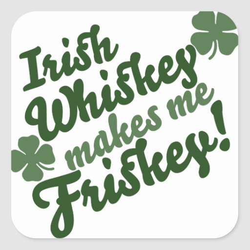 Irish Whiskey Makes me Friskey Square Sticker