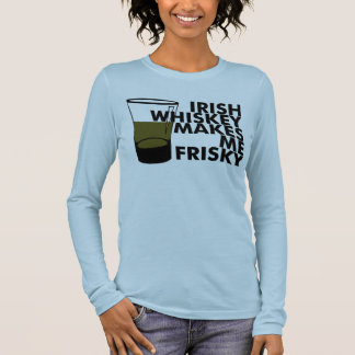Irish Whiskey Makes Me Frisky Long Sleeve T-Shirt