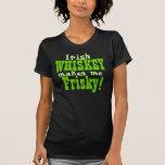 Irish Whiskey Makes Me Frisky Shirts