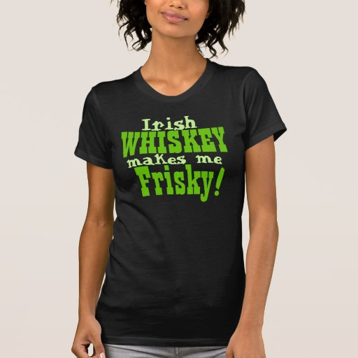 irish_whiskey_makes_me_frisky_shirts-r9ee81ec1ad9b4549bc0f5f7950826473_8naxt_512.jpg