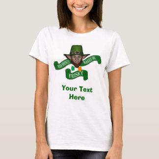 Irish Whiskey makes me frisky St Patrick's day T-Shirt