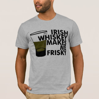 Irish Whiskey Makes Me Frisky T-Shirt