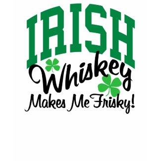Irish Whiskey Makes Me Frisky shirt