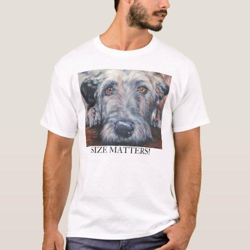 irish wolfhound t_shirt SIZE MATTERS