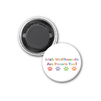 Irish Wolfhounds Are People Too 1 Inch Round Magnet