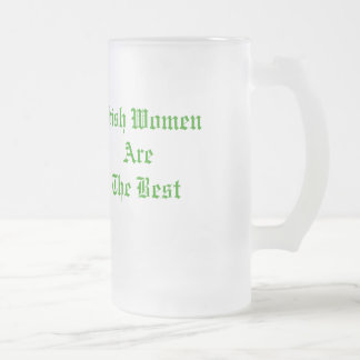 Irish Women are the best frosted glass beer mug