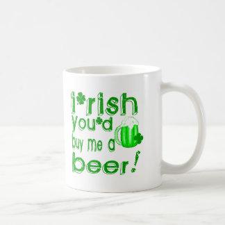 Irish you d buy me a beer mug