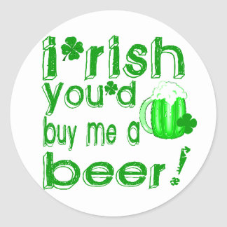 Irish you d buy me a beer round sticker