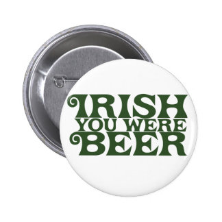 Irish you were beer buttons