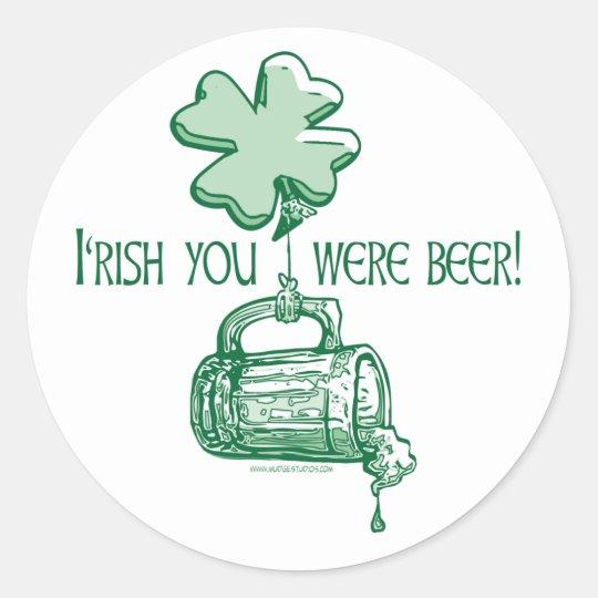 Irish You were Beer Gear Classic Round Sticker